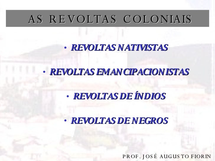 <ul><li>REVOLTAS NATIVISTAS </li></ul><ul><li>REVOLTAS EMANCIPACIONISTAS </li></ul><ul><li>REVOLTAS DE ÍNDIOS </li></ul><u...