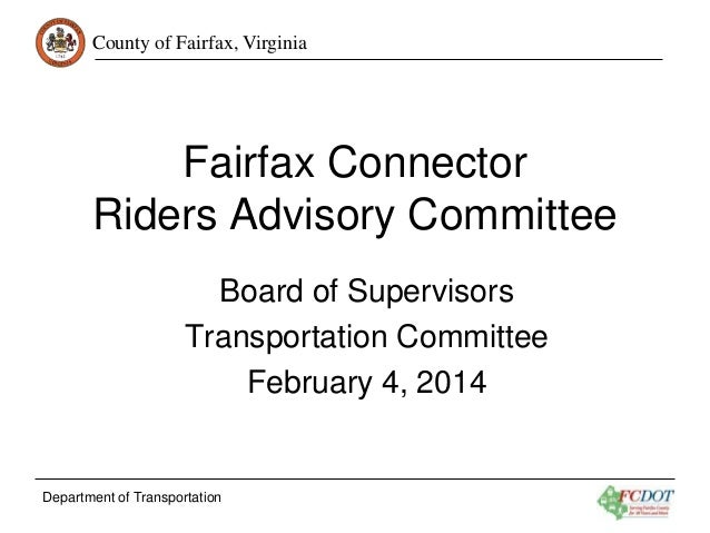 County of Fairfax, Virginia Department of Transportation Fairfax Connector Riders Advisory Committee Board of Supervisors ...