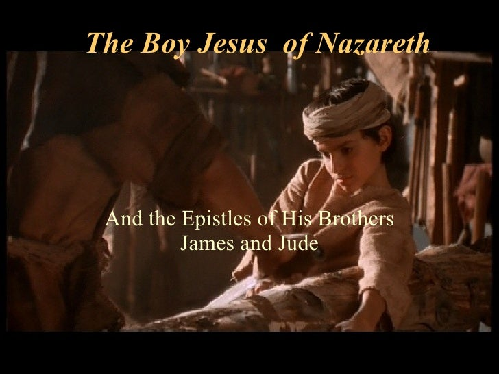 The Boy Jesus  of Nazareth And the Epistles of His Brothers James and Jude