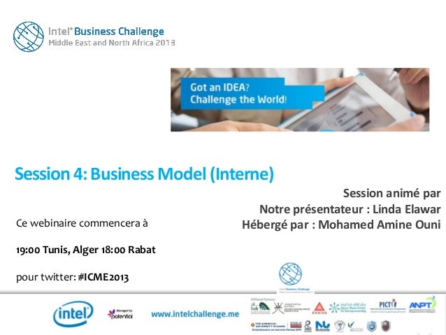 Ce webinaire commencera à19:00 Tunis, Alger 18:00 Rabatpour twitter: #ICME2013Session4:Business Model (Interne)Session ani...