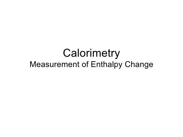 Calorimetry Measurement of Enthalpy Change