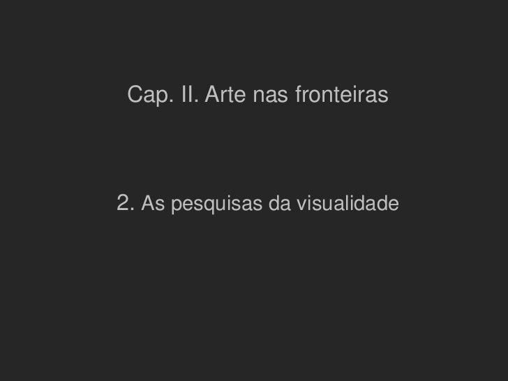 Cap. II. Arte nas fronteiras2. As pesquisas da visualidade