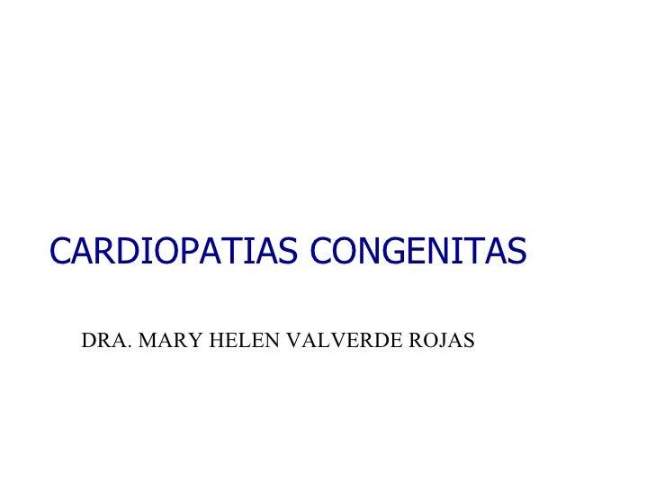 CARDIOPATIAS CONGENITAS DRA. MARY HELEN VALVERDE ROJAS