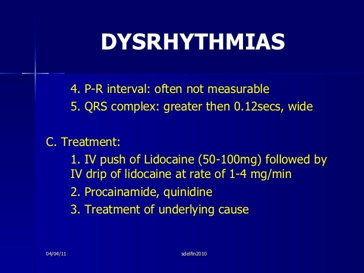 DYSRHYTHMIAS <ul><li>4. P-R interval: often not measurable </li></ul><ul><li>5. QRS complex: greater then 0.12secs, wide <...