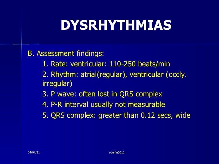 DYSRHYTHMIAS <ul><li>B. Assessment findings: </li></ul><ul><li>1. Rate: ventricular: 110-250 beats/min </li></ul><ul><li>2...