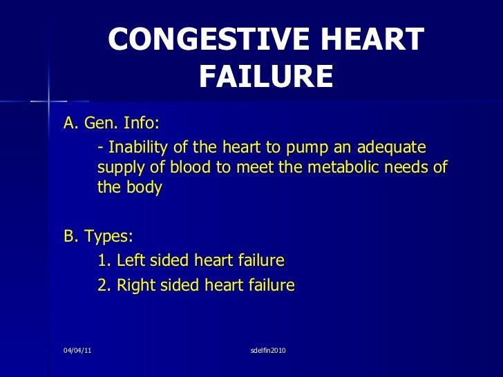 CONGESTIVE HEART FAILURE <ul><li>A. Gen. Info: </li></ul><ul><li>- Inability of the heart to pump an adequate supply of bl...