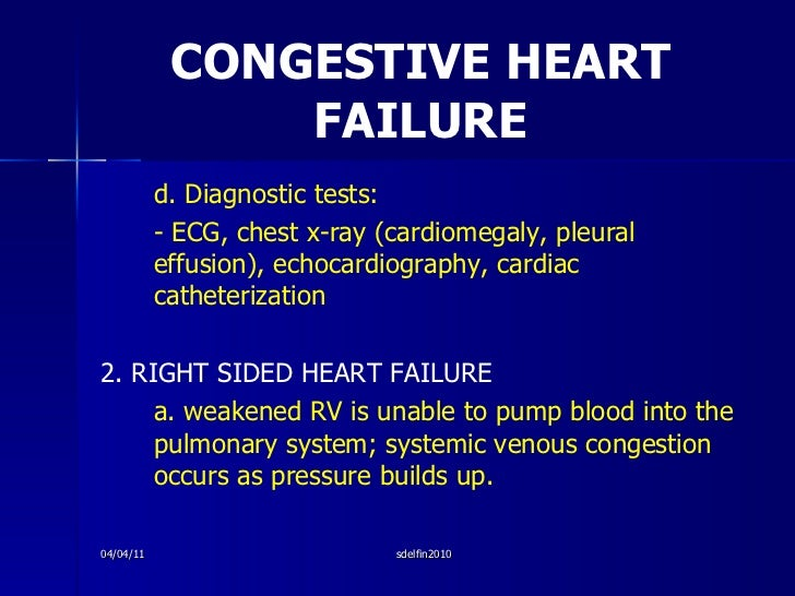CONGESTIVE HEART FAILURE <ul><li>d. Diagnostic tests: </li></ul><ul><li>- ECG, chest x-ray (cardiomegaly, pleural effusion...