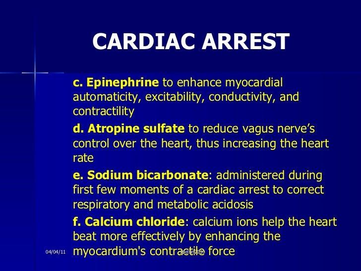 CARDIAC ARREST <ul><li>c. Epinephrine  to enhance myocardial automaticity, excitability, conductivity, and contractility <...
