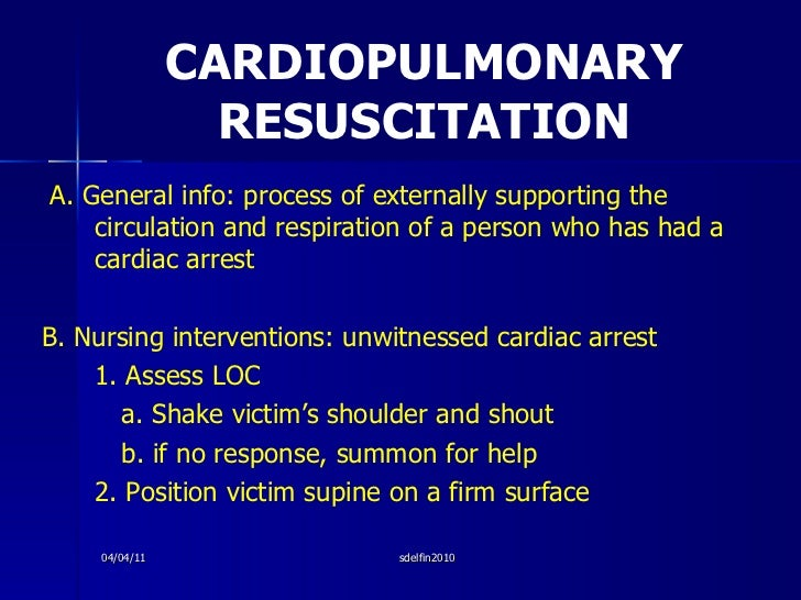CARDIOPULMONARY RESUSCITATION <ul><li>A. General info: process of externally supporting the circulation and respiration of...