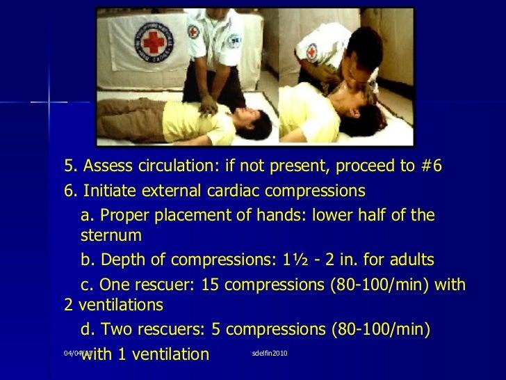 C P R <ul><li>5. Assess circulation: if not present, proceed to #6 </li></ul><ul><li>6. Initiate external cardiac compress...