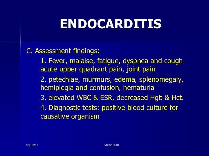 ENDOCARDITIS <ul><li>C. Assessment findings: </li></ul><ul><li>1. Fever, malaise, fatigue, dyspnea and cough acute upper q...