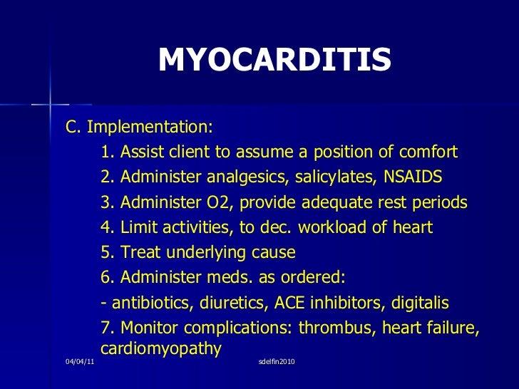 MYOCARDITIS <ul><li>C. Implementation: </li></ul><ul><li>1. Assist client to assume a position of comfort </li></ul><ul><l...