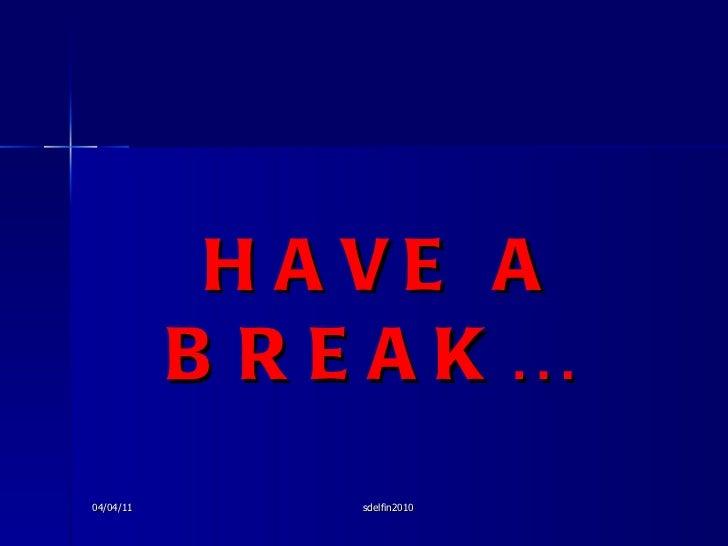 HAVE A BREAK…  04/04/11 sdelfin2010