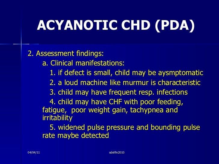 ACYANOTIC CHD (PDA) <ul><li>2. Assessment findings: </li></ul><ul><li>a. Clinical manifestations: </li></ul><ul><li>1. if ...