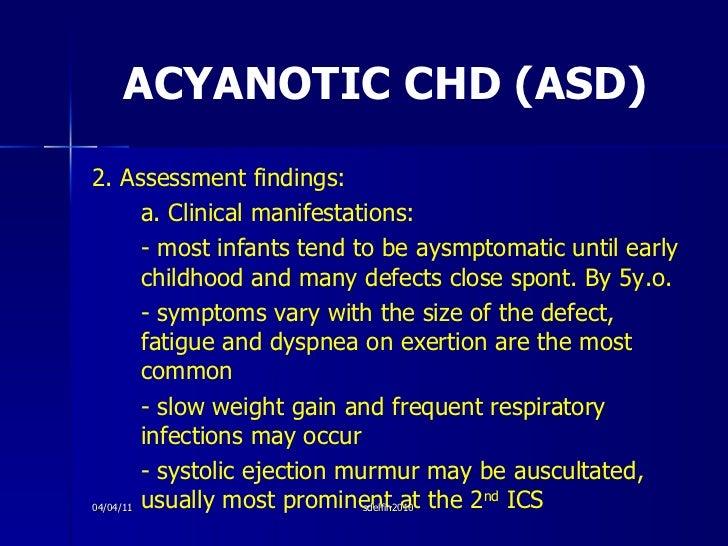 ACYANOTIC CHD (ASD) <ul><li>2. Assessment findings: </li></ul><ul><li>a. Clinical manifestations: </li></ul><ul><li>- most...