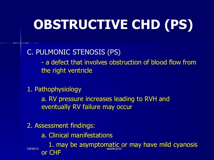 OBSTRUCTIVE CHD (PS) <ul><li>C. PULMONIC STENOSIS (PS) </li></ul><ul><li>- a defect that involves obstruction of blood flo...