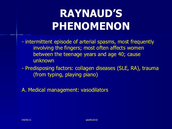 RAYNAUD'S PHENOMENON <ul><li>- intermittent episode of arterial spasms, most frequently involving the fingers; most often ...