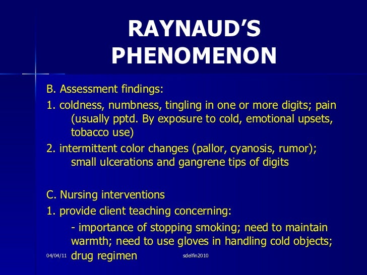 RAYNAUD'S PHENOMENON <ul><li>B. Assessment findings: </li></ul><ul><li>1. coldness, numbness, tingling in one or more digi...