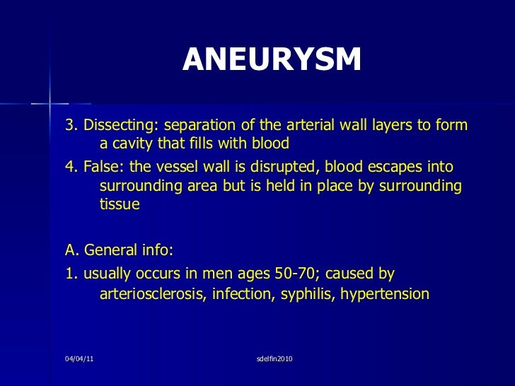 ANEURYSM <ul><li>3. Dissecting: separation of the arterial wall layers to form a cavity that fills with blood </li></ul><u...