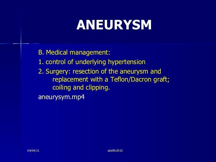 ANEURYSM <ul><li>B. Medical management: </li></ul><ul><li>1. control of underlying hypertension </li></ul><ul><li>2. Surge...
