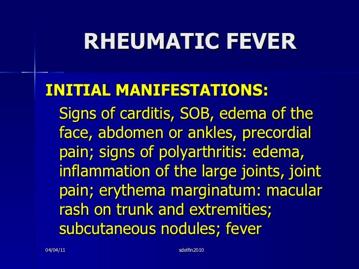 RHEUMATIC FEVER <ul><li>INITIAL MANIFESTATIONS: </li></ul><ul><li>Signs of carditis, SOB, edema of the face, abdomen or an...