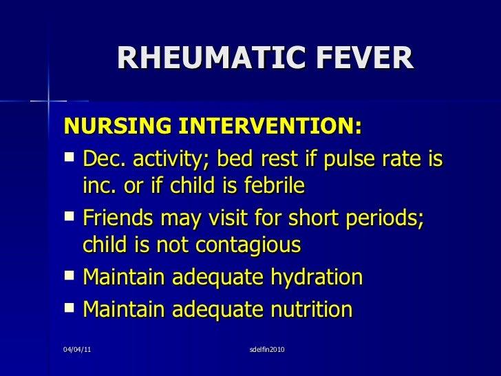 RHEUMATIC FEVER <ul><li>NURSING INTERVENTION: </li></ul><ul><li>Dec. activity; bed rest if pulse rate is inc. or if child ...