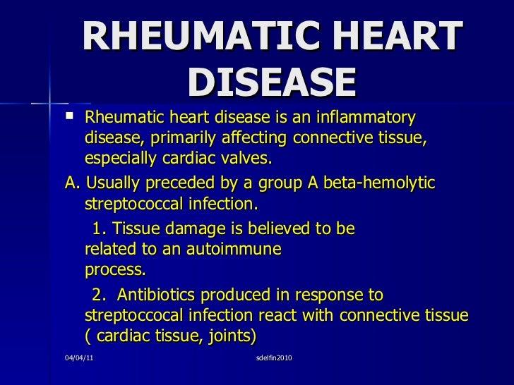 RHEUMATIC HEART DISEASE <ul><li>Rheumatic heart disease is an inflammatory disease, primarily affecting connective tissue,...