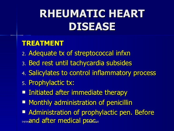 RHEUMATIC HEART DISEASE <ul><li>TREATMENT </li></ul><ul><li>Adequate tx of streptococcal infxn </li></ul><ul><li>Bed rest ...