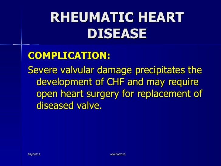 RHEUMATIC HEART DISEASE <ul><li>COMPLICATION: </li></ul><ul><li>Severe valvular damage precipitates the development of CHF...