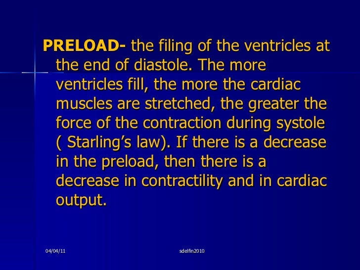 <ul><li>PRELOAD-  the filing of the ventricles at the end of diastole. The more ventricles fill, the more the cardiac musc...