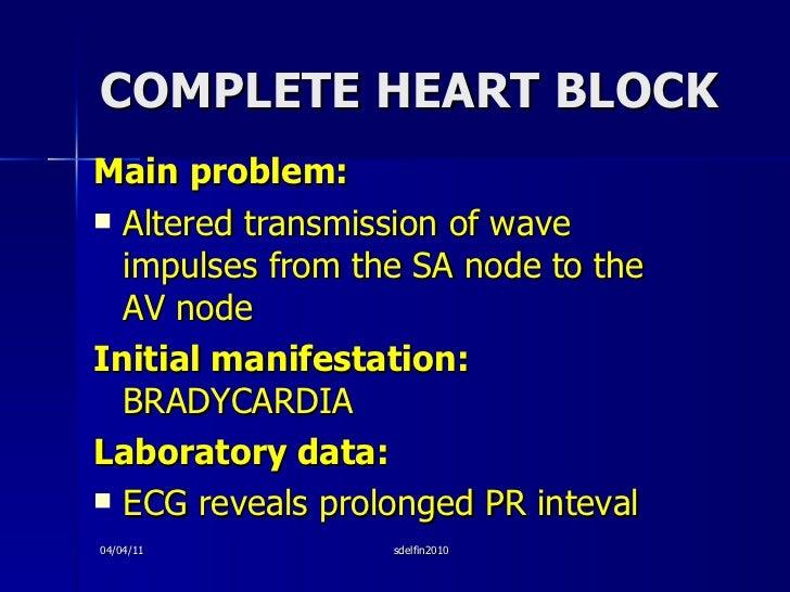 COMPLETE HEART BLOCK <ul><li>Main problem: </li></ul><ul><li>Altered transmission of wave impulses from the SA node to the...