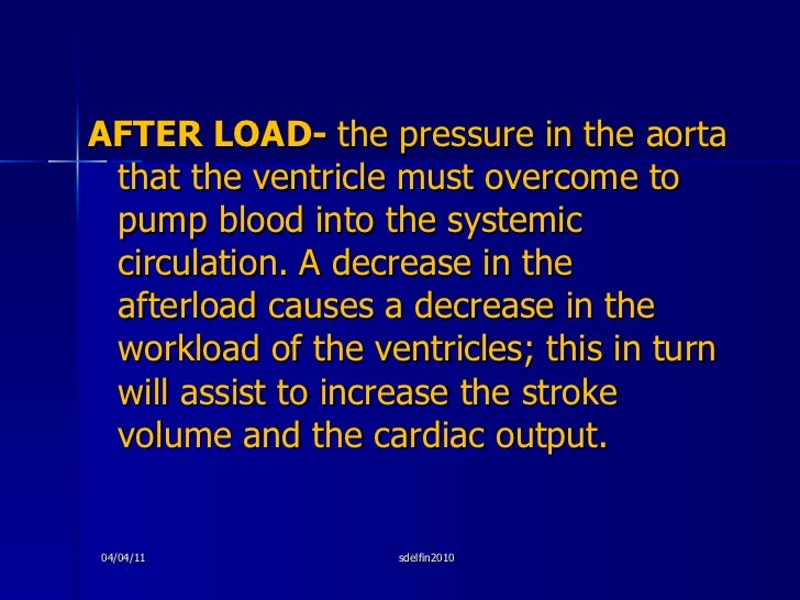 <ul><li>AFTER LOAD-  the pressure in the aorta that the ventricle must overcome to pump blood into the systemic circulatio...