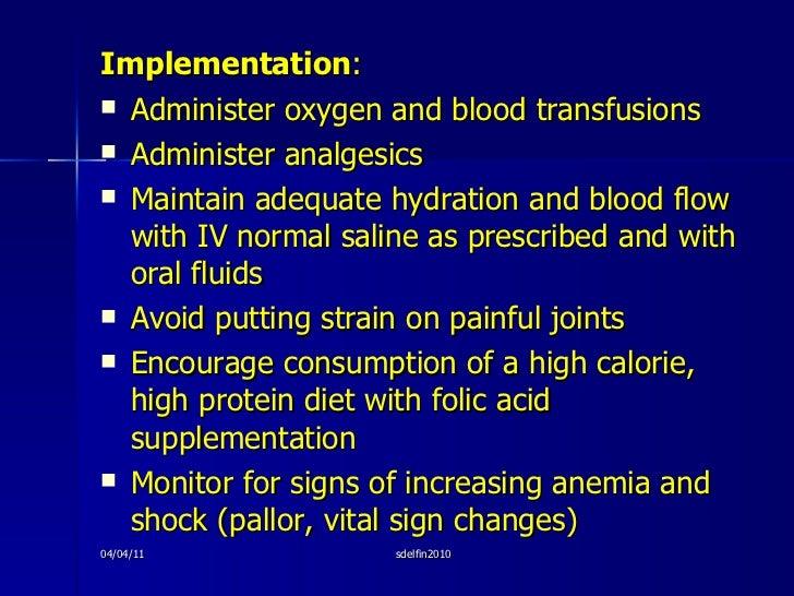 <ul><li>Implementation : </li></ul><ul><li>Administer oxygen and blood transfusions </li></ul><ul><li>Administer analgesic...