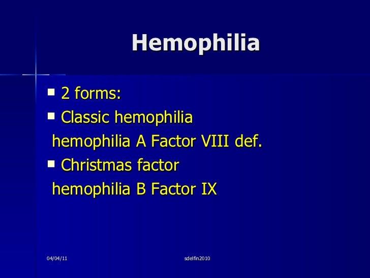 Hemophilia <ul><li>2 forms: </li></ul><ul><li>Classic hemophilia </li></ul><ul><li>hemophilia A Factor VIII def. </li></ul...