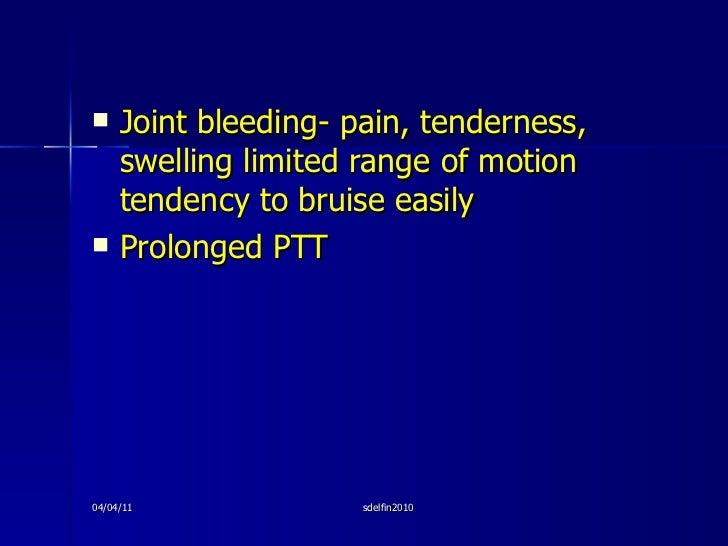 <ul><li>Joint bleeding- pain, tenderness, swelling limited range of motion tendency to bruise easily </li></ul><ul><li>Pro...