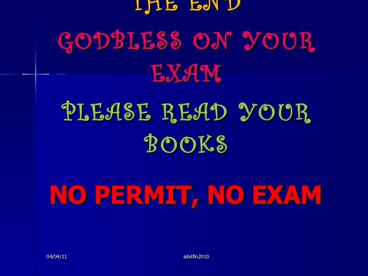 NO PERMIT, NO EXAM <ul><li>THE END </li></ul><ul><li>GODBLESS ON YOUR EXAM </li></ul><ul><li>PLEASE READ YOUR BOOKS </li><...