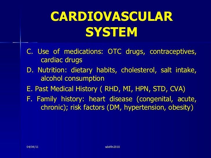 CARDIOVASCULAR   SYSTEM <ul><li>C. Use of medications: OTC drugs, contraceptives, cardiac drugs </li></ul><ul><li>D. Nutri...