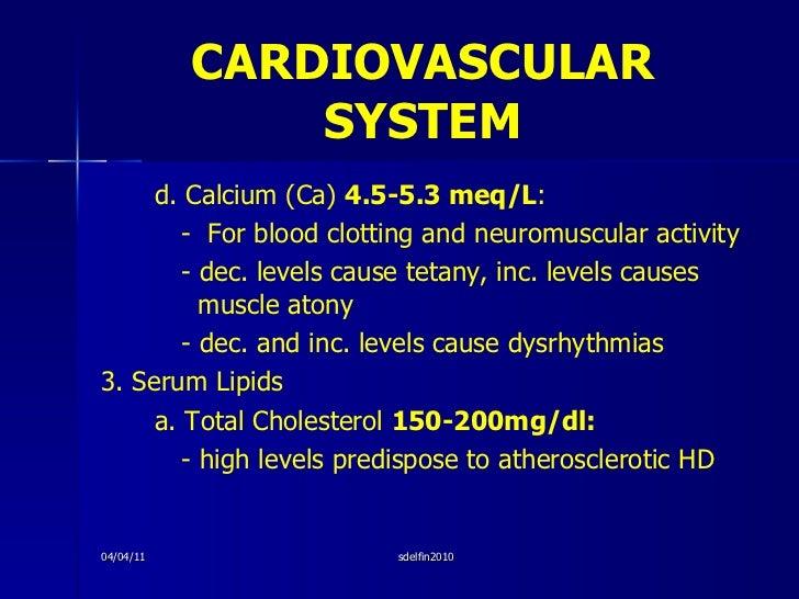 CARDIOVASCULAR   SYSTEM <ul><li>d. Calcium (Ca)  4.5-5.3 meq/L : </li></ul><ul><li>-  For blood clotting and neuromuscular...