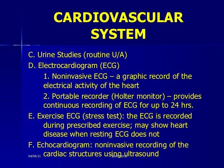 CARDIOVASCULAR   SYSTEM <ul><li>C. Urine Studies (routine U/A) </li></ul><ul><li>D. Electrocardiogram (ECG) </li></ul><ul>...
