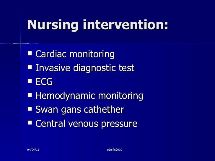 Nursing intervention: <ul><li>Cardiac monitoring </li></ul><ul><li>Invasive diagnostic test </li></ul><ul><li>ECG </li></u...