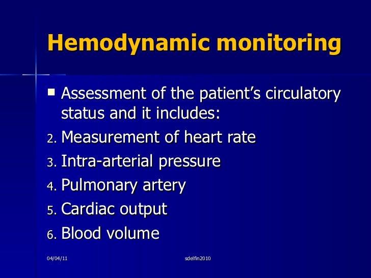 Hemodynamic monitoring <ul><li>Assessment of the patient's circulatory status and it includes: </li></ul><ul><li>Measureme...