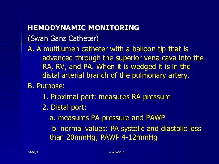 <ul><li>HEMODYNAMIC MONITORING </li></ul><ul><li>(Swan Ganz Catheter) </li></ul><ul><li>A. A multilumen catheter with a ba...