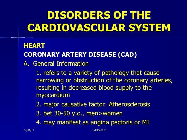 DISORDERS OF THE CARDIOVASCULAR SYSTEM <ul><li>HEART </li></ul><ul><li>CORONARY ARTERY DISEASE (CAD) </li></ul><ul><li>A. ...