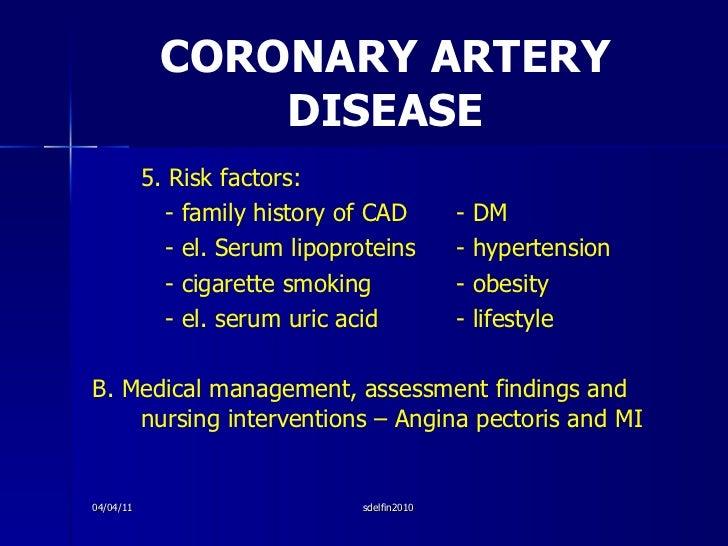 CORONARY ARTERY DISEASE <ul><li>5. Risk factors:  </li></ul><ul><li>- family history of CAD - DM </li></ul><ul><li>- el. S...