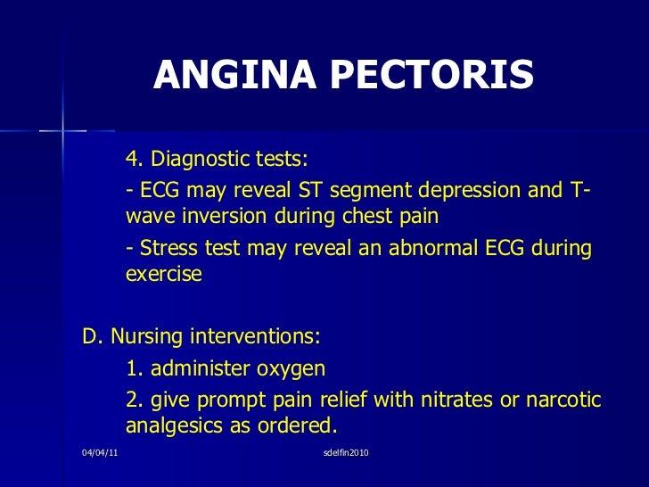 ANGINA PECTORIS <ul><li>4. Diagnostic tests: </li></ul><ul><li>- ECG may reveal ST segment depression and T-wave inversion...