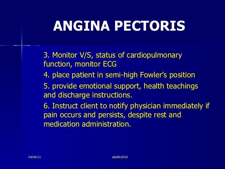 ANGINA PECTORIS <ul><li>3. Monitor V/S, status of cardiopulmonary function, monitor ECG </li></ul><ul><li>4. place patient...
