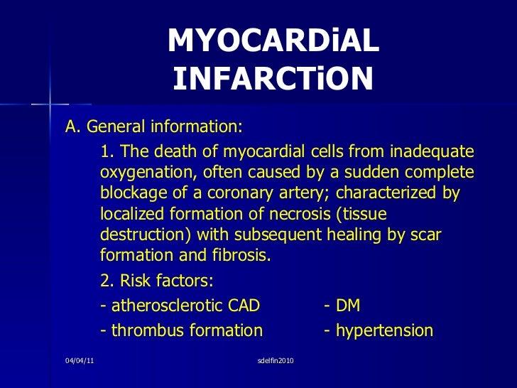 MYOCARDiAL INFARCTiON <ul><li>A. General information: </li></ul><ul><li>1. The death of myocardial cells from inadequate o...
