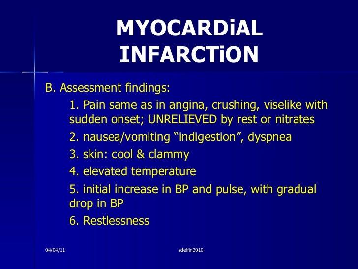 MYOCARDiAL INFARCTiON <ul><li>B. Assessment findings: </li></ul><ul><li>1. Pain same as in angina, crushing, viselike with...