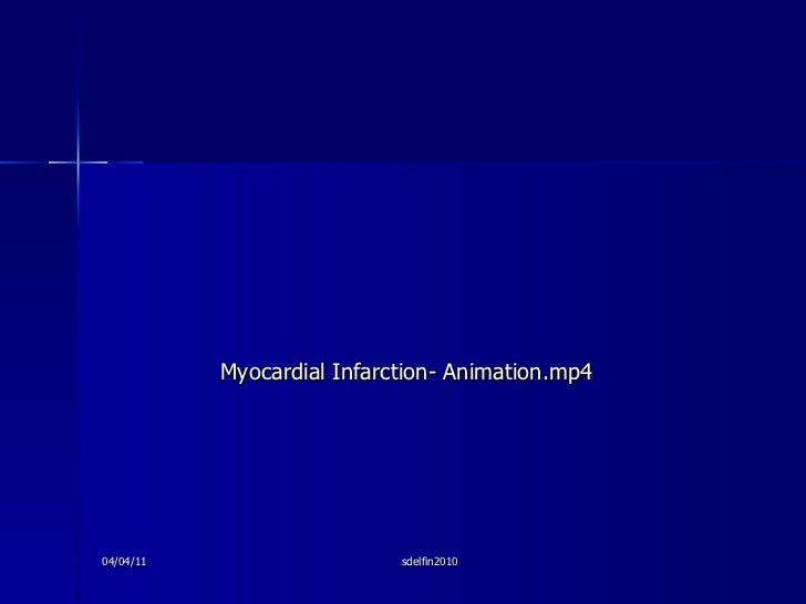 <ul><li>Myocardial Infarction- Animation.mp4 </li></ul>04/04/11 sdelfin2010
