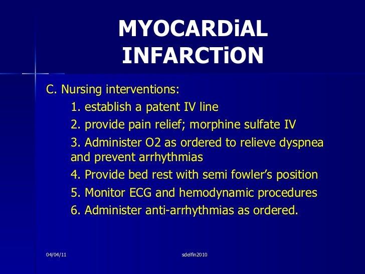 MYOCARDiAL INFARCTiON <ul><li>C. Nursing interventions: </li></ul><ul><li>1. establish a patent IV line </li></ul><ul><li>...